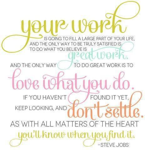 You work is going to fill a large part of your life. Don't settle. Steve Jobs.