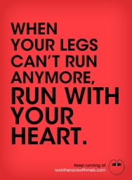 When your legs can't run anymore, run with your heart.
