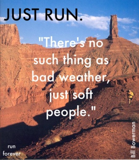 Just run. There is no such thing as bad weather, just soft people.