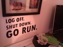 Log off. Shut down. Go run.
