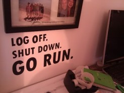 Log off. Shut down. Go run.