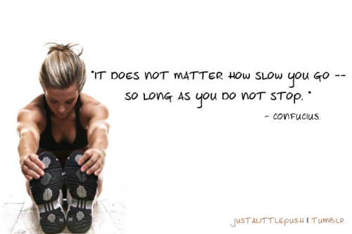 It does not matter how slow you go - so long as you do not stop.