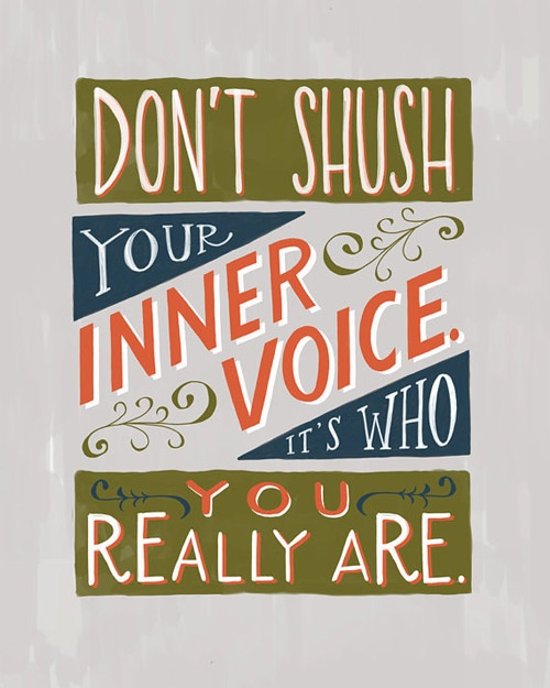 Don't shush your inner voice. It's who you really are.