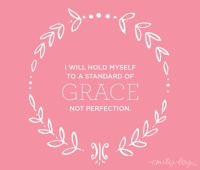 I will hold myself to a standard of grave not perfection.