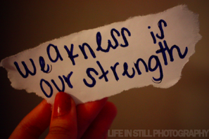 Weakness is our strength