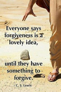 Everyone says forgiveness is a lovely idea, until they have something to #forgive. C. S. Lewis