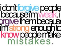 I don't #forgive people because I'm weak. I forgive them because I'm strong enough to know people make mistakes.