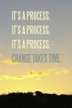 It's a process. Change takes time. {Piloting Paper Airplanes}