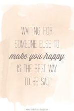 Waiting for someone else to make you happy is the best way to be sad {Piloting Paper Airplanes}