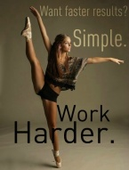 Want faster results? Simple. Work harder.