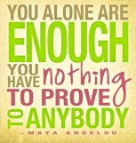 You alone are enough. You have nothing to prove to anybody. Maya Angelou. {PIloting Paper Airplanes}