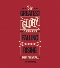 Out greatest glory is not in never falling, but in the rising every time we fall. {Piloting Paper Airplanes}